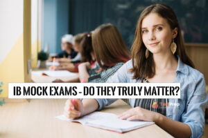 IB Mock Exams – Do they truly matter?